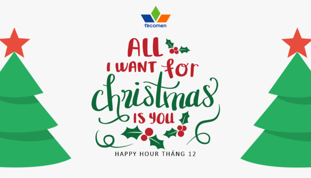 HAPPY HOUR THÁNG 12/2019 - ALL I WANT FOR CHRISTMAS IS YOU